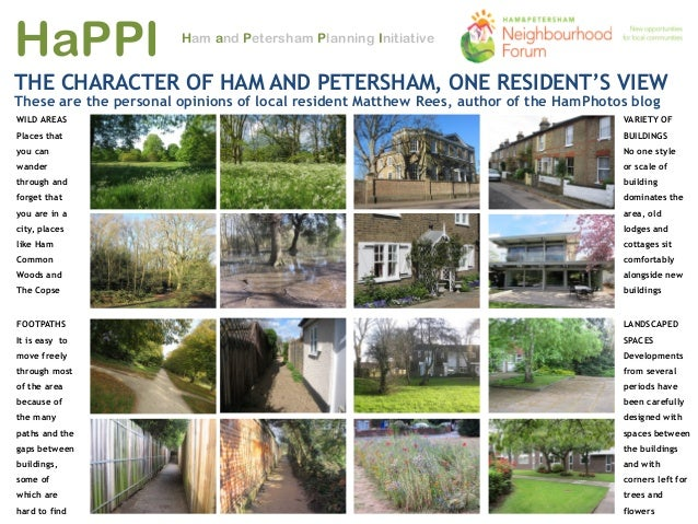 HaPPI Ham and Petersham Planning Initiative THE CHARACTER OF HAM AND PETERSHAM, ONE RESIDENT'S VIEW These are the personal...