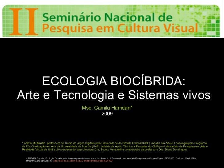 ECOLOGIA BIOCÍBRIDA:Arte e Tecnologia e Sistemas vivos                                                        Msc. Camila ...