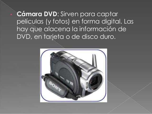 • Cámara de fotos: sirven para captar fotos o películas videos en forma digital. Almacenan las fotos en tarjeta, que luego...