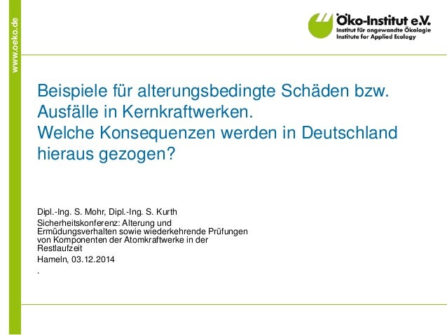 www.oeko.de Beispiele für alterungsbedingte Schäden bzw. Ausfälle in Kernkraftwerken. Welche Konsequenzen werden in Deutsc...