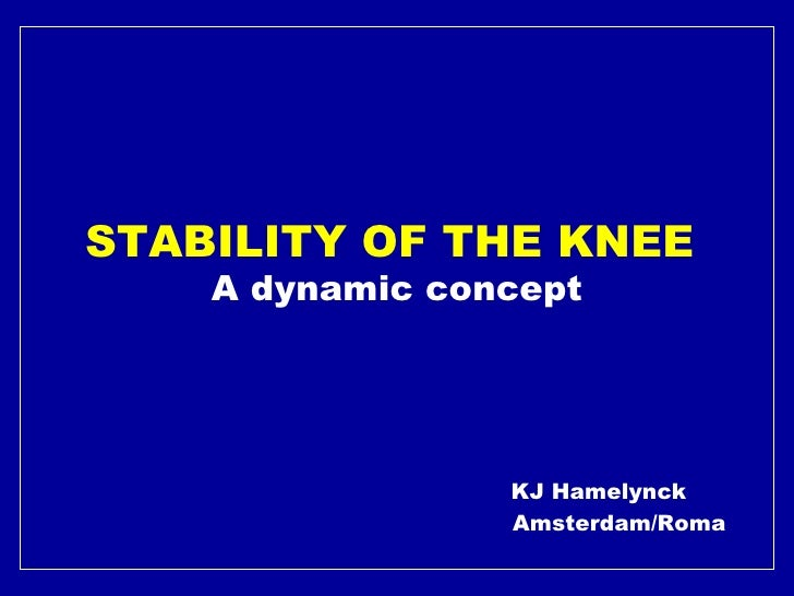 STABILITY OF THE KNEE  A dynamic concept     KJ Hamelynck   Amsterdam/Roma