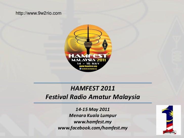 http://www.9w2rio.com                      HAMFEST 2011             Festival Radio Amatur Malaysia                        ...