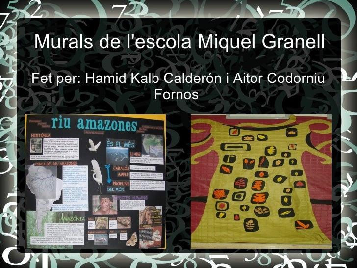 Murals de l'escola Miquel Granell Fet per: Hamid Kalb Calderón i Aitor Codorniu Fornos