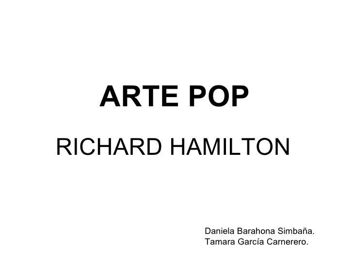 ARTE POP RICHARD HAMILTON Daniela Barahona Simbaña. Tamara García Carnerero.