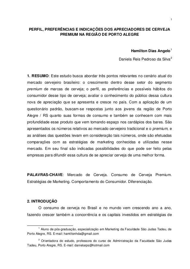 1 PERFIL, PREFERÊNCIAS E INDICAÇÕES DOS APRECIADORES DE CERVEJA PREMIUM NA REGIÃO DE PORTO ALEGRE Hamilton Dias Angelo1 Da...
