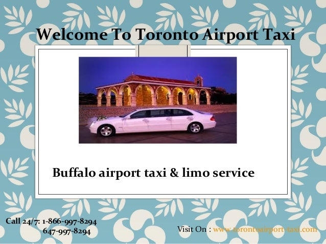 Welcome To Toronto Airport Taxi Visit On : www.torontoairport-taxi.com Call 24/7: 1-866-997-8294 647-997-8294 Buffalo airp...
