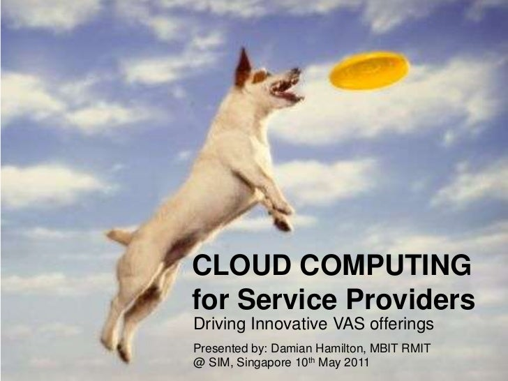 CLOUD COMPUTING for Service Providers<br />Driving Innovative VAS offerings<br />Presented by: Damian Hamilton, MBIT RMIT<...