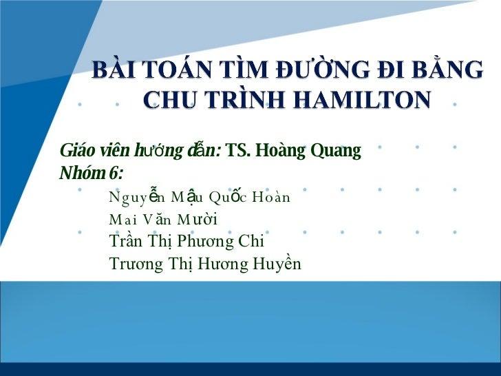 Giáo viên hướng dẫn:  TS. Hoàng Quang Nhóm 6: Nguyễn Mậu Quốc Hoàn Mai V ă n M ười Trần Thị Phương Chi Trương Thị Hương Hu...