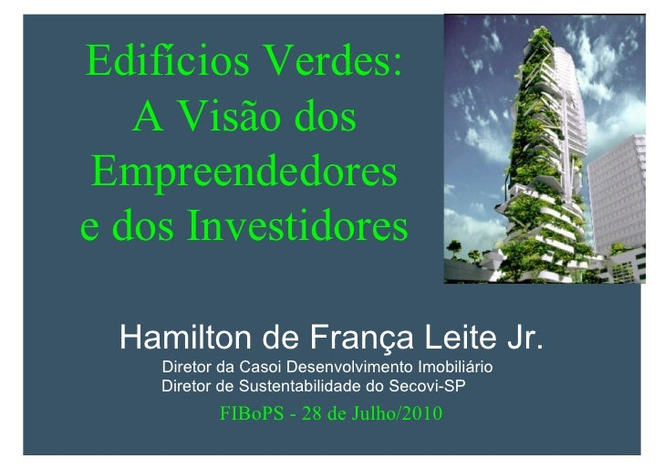 Edifícios Verdes:        A Visão dos      Empreendedores     e dos Investidores        Hamilton de França Leite Jr. I     ...