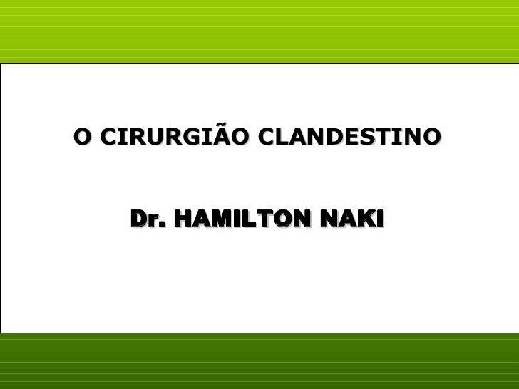Dr. HAMILTON NAKI O CIRURGIÃO CLANDESTINO