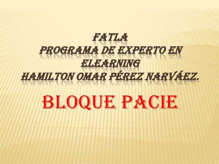 FATLAPrograma de Experto en ElearningHamilton Omar Pérez Narváez.<br />Bloque PACIE<br />