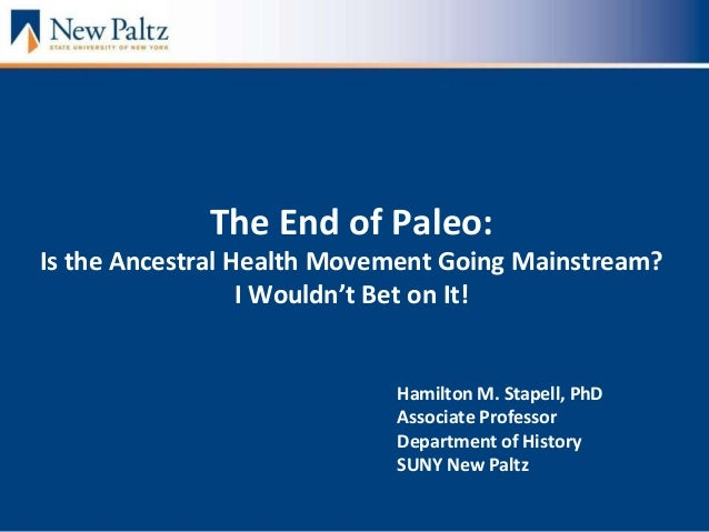 The End of Paleo: Is the Ancestral Health Movement Going Mainstream? I Wouldn't Bet on It! Hamilton M. Stapell, PhD Associ...