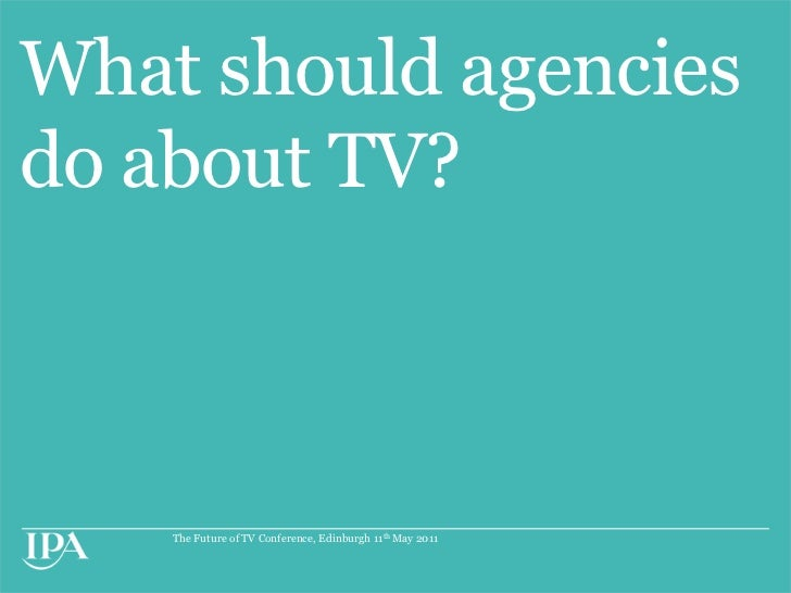 What should agencies do about TV?<br />