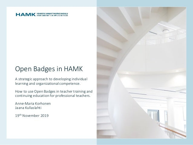 www.hamk.fi Open Badges in HAMK A strategic approach to developing individual learning and organizational competence. Ho...