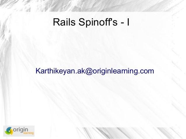 Rails Spinoffs - IKarthikeyan.ak@originlearning.com