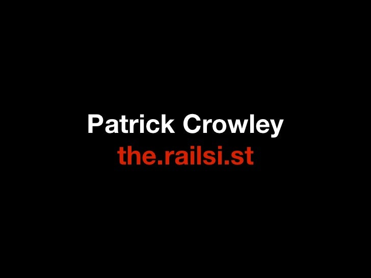 Patrick Crowley   the.railsi.st