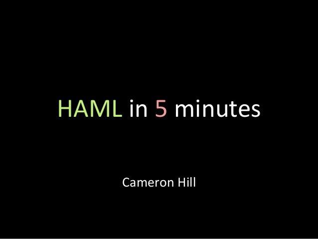 HAML in 5 minutes     Cameron Hill