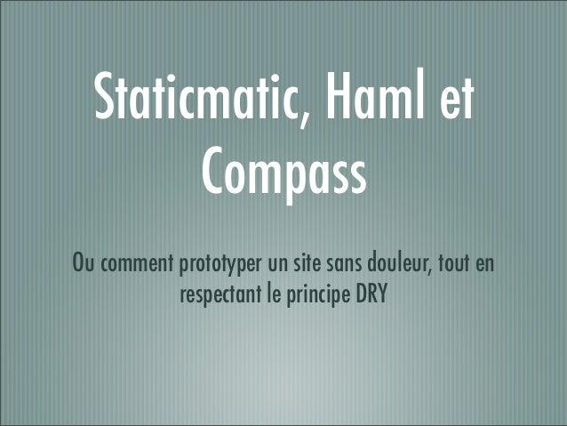 Staticmatic, Haml et Compass Ou comment prototyper un site sans douleur, tout en respectant le principe DRY