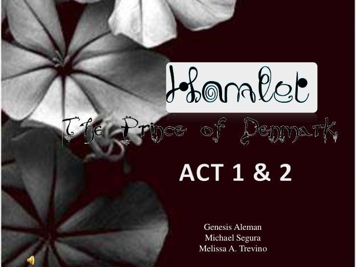 ACT 1 & 2<br />Genesis Aleman<br />Michael Segura<br />Melissa A. Trevino<br />