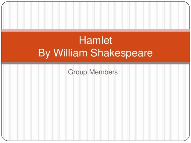 Group Members:HamletBy William Shakespeare