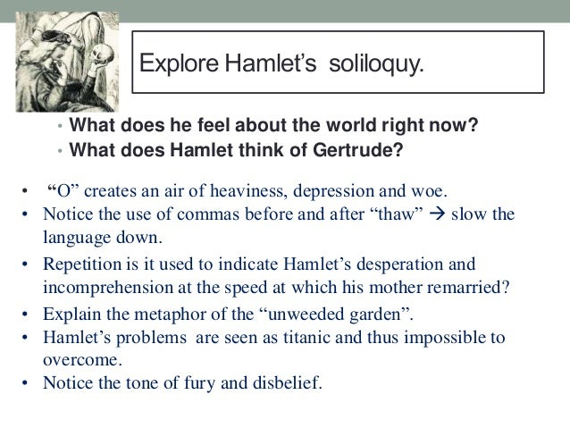 essay on hamlets first soliloquy Hamlet's first soliloquy provides a striking contrast between the controlled, composed manner that he has around his mother and uncle and his passionate melancholy which he demonstrates when he's alone.