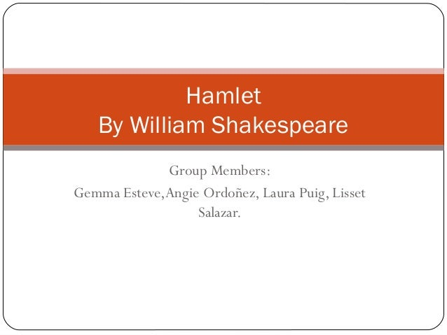 Group Members:Gemma Esteve,Angie Ordoñez, Laura Puig, LissetSalazar.HamletBy William Shakespeare