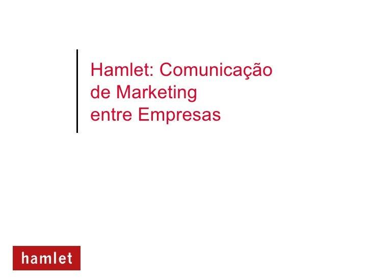 Hamlet: Comunicaçãode Marketingentre Empresas