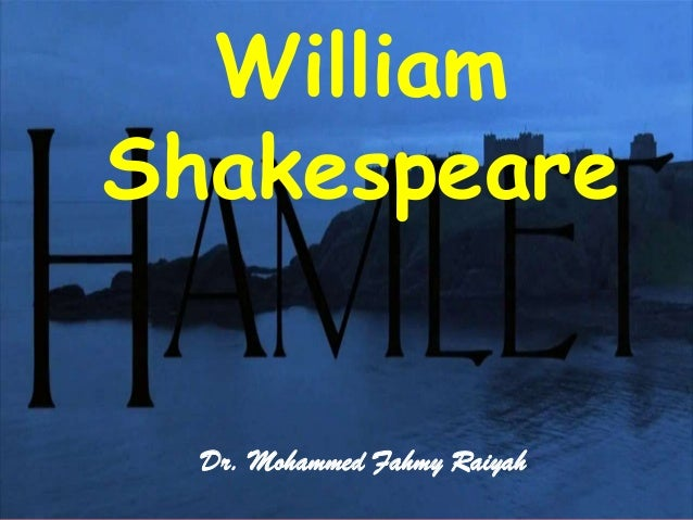 WilliamShakespeare  Dr. Mohammed Fahmy Raiyah