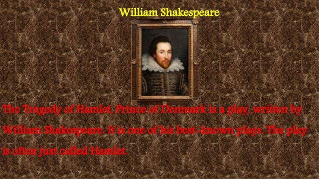 an analysis of the tragedy of hamlet written by william shakespeare The tragedy of hamlet arguably the best piece of writing ever done by william shakespeare, hamlet the is the classic example of a tragedy in all tragedies the hero suffers, and usually dies at the end.