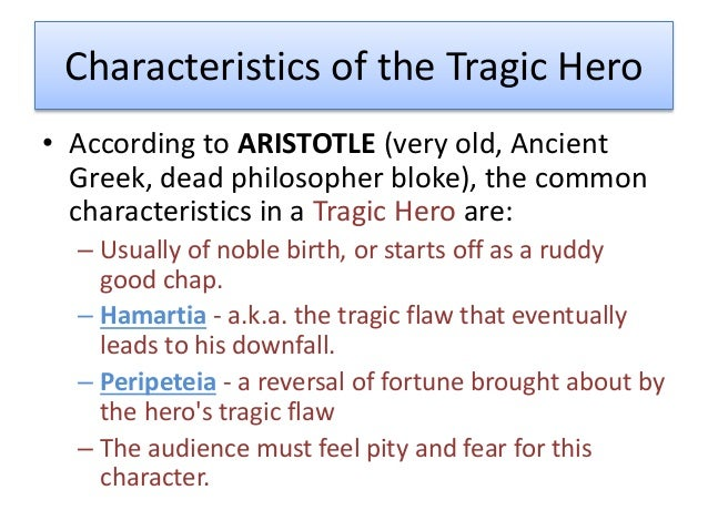 tragic heroes essays Tragic hero in many, a tragedy do the tragic heroes have flaws that lead themselves to their own demise the main character always acts exactly on his or.