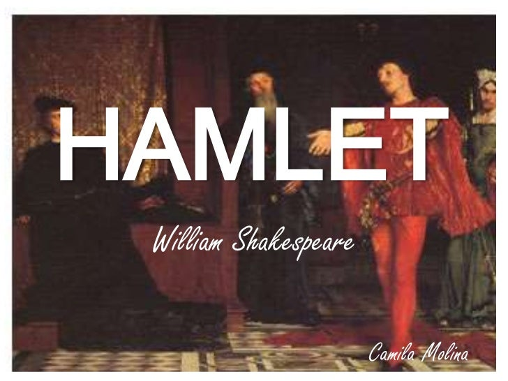 HAMLET<br />William Shakespeare<br />Camila Molina<br />