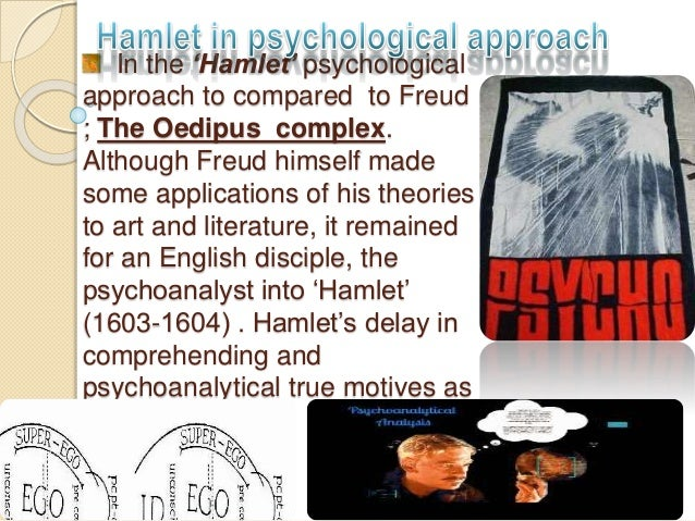 hamlet and the psychological approach Essay questions on hamlet note:  including deep psychological analysis, a bloody story  intellectual approach to moral problems more in keeping with a much.