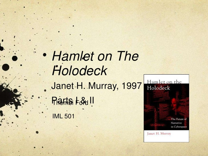 Hamlet on The HolodeckJanet H. Murray, 1997Parts I & II<br />Thembi Ford<br />IML 501<br />