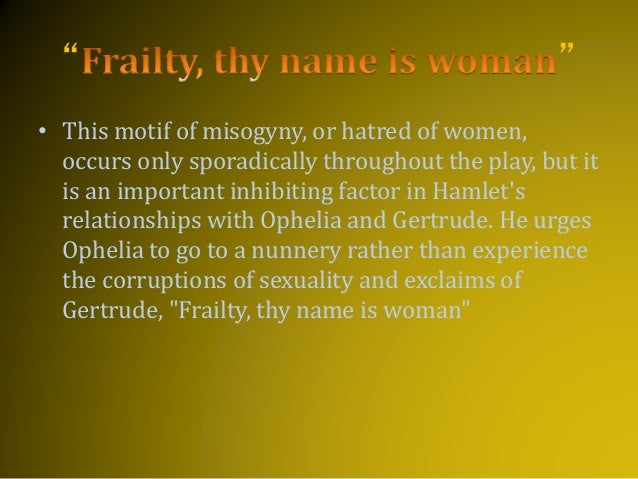 hamlet misogyny thesis The misogyny is one of the most popular assignments among hamlet's relationship with ophelia today william shakespeare's hamlet stands as one of the.
