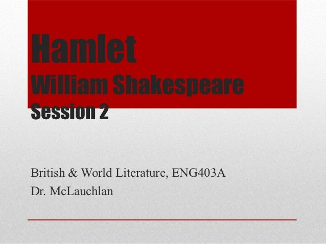HamletWilliam ShakespeareSession 2British & World Literature, ENG403ADr. McLauchlan