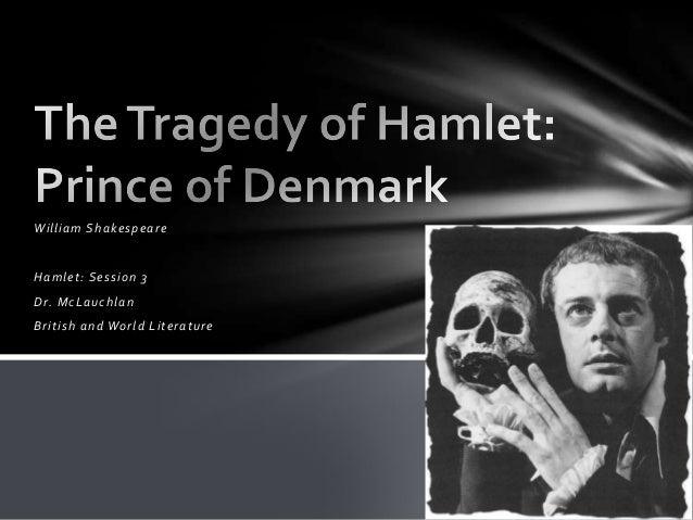 William ShakespeareHamlet: Session 3Dr. McLauchlanBritish and World Literature