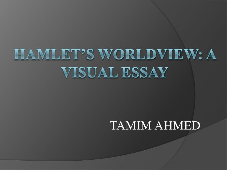 HAMLET'S WORLDVIEW: A VISUAL ESSAY<br />TAMIM AHMED<br />