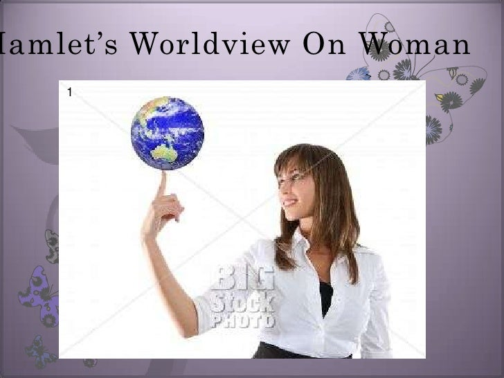 Hamlet's Worldview On Woman<br />1<br />