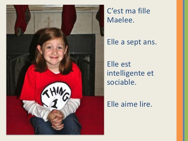 C'est ma filleMaelee.Elle a sept ans.Elle estintelligente etsociable.Elle aime lire.