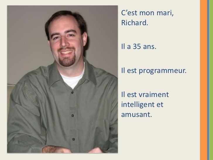 C'est mon mari,Richard.Il a 35 ans.Il est programmeur.Il est vraimentintelligent etamusant.
