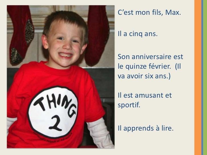 C'est mon fils, Max.Il a cinq ans.Son anniversaire estle quinze février. (Ilva avoir six ans.)Il est amusant etsportif.Il ...