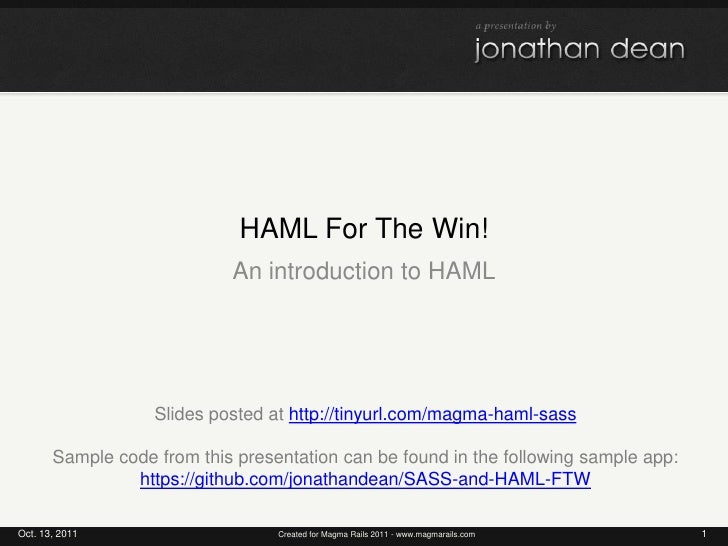 HAML For The Win!<br />An introduction to HAML<br />Oct. 13, 2011<br />1<br />Created for Magma Rails 2011 - www.magmarail...