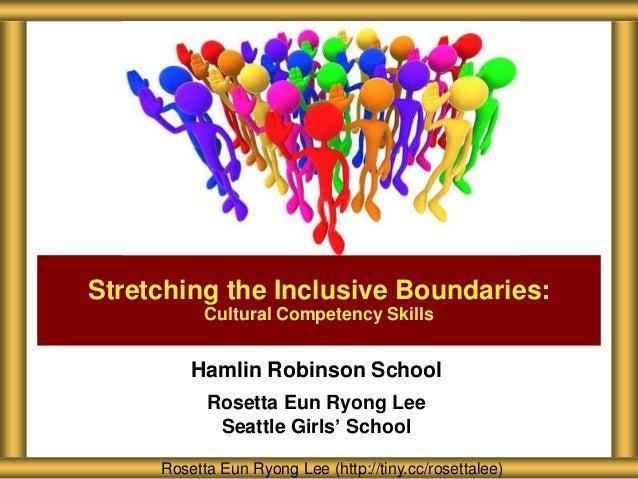 Stretching the Inclusive Boundaries:           Cultural Competency Skills         Hamlin Robinson School           Rosetta...