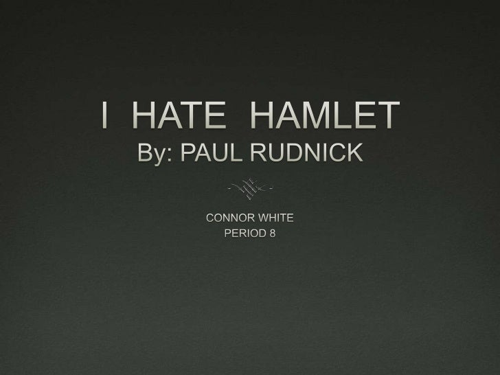 I  HATE  HAMLETBy: PAUL RUDNICK<br />CONNOR WHITE<br />PERIOD 8<br />