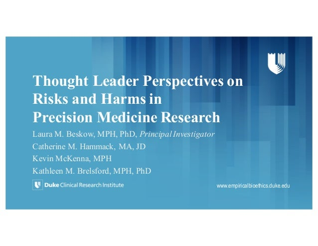 Thought Leader Perspectives on Risks and Harms in Precision Medicine Research Laura M. Beskow, MPH, PhD, Principal Investi...