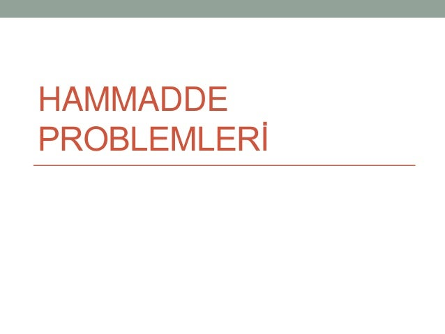 HAMMADDE PROBLEMLERİ