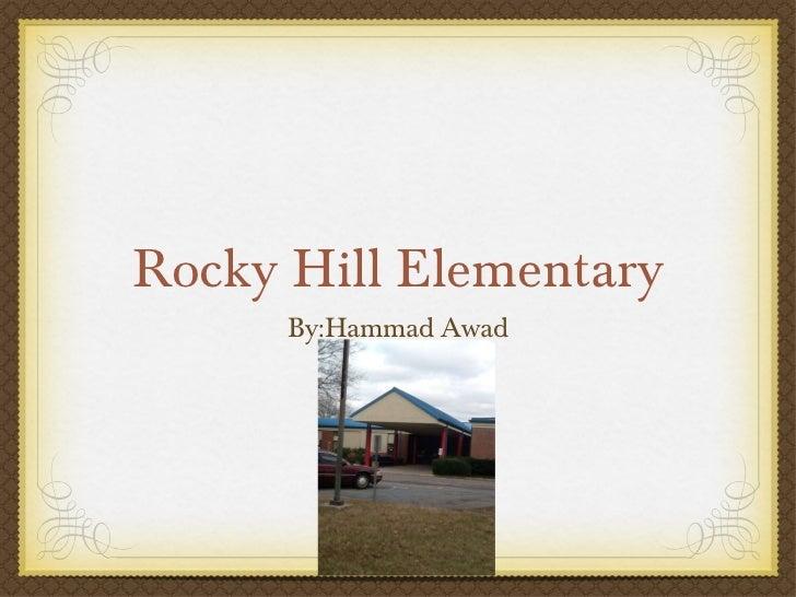 Rocky Hill Elementary <ul><li>By:Hammad Awad </li></ul>