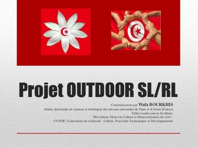 Projet OUTDOOR SL/RL                                   Communication par Wafa BOURKHIS   Artiste, doctorante en sciences e...
