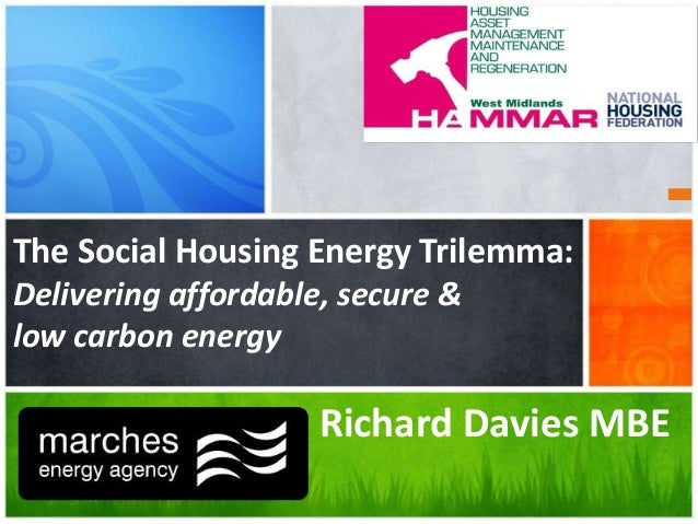The Social Housing Energy Trilemma: Delivering affordable, secure & low carbon energy  Richard Davies MBE