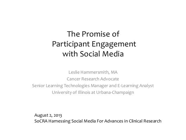 The Promise of Participant Engagement with Social Media Leslie Hammersmith, MA Cancer Research Advocate Senior Learning Te...